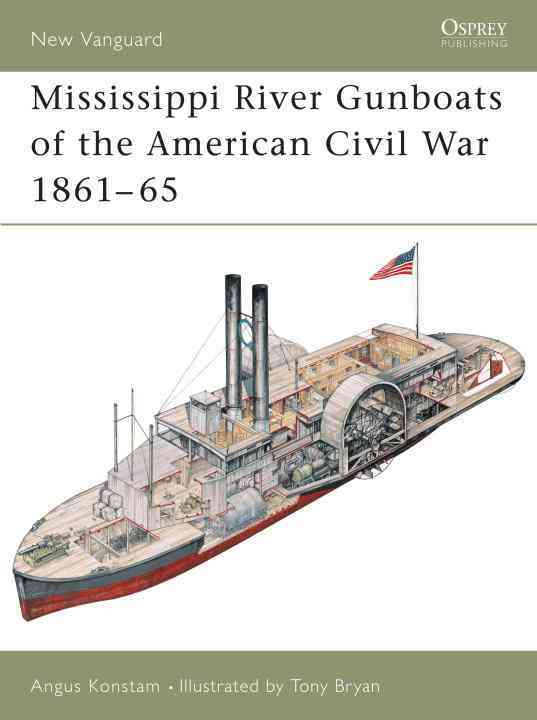 Mississippi River Gunboats of the American Civil War 1861-65 By Konstam, Angus/ Bryan, Tony (ILT)